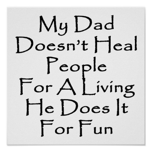 My Dad Doesn't Heal People For A Living He Does It Print
