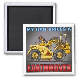 My Dad Drives An Earthmover Scraper Magnet