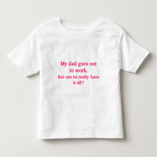 My dad goes out to work. toddler T-Shirt
