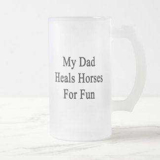 My Dad Heals Horses For Fun Mug