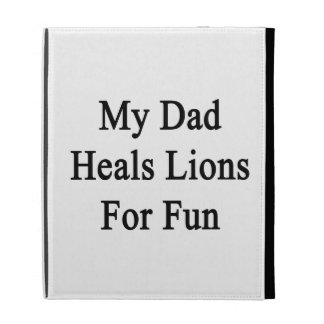 My Dad Heals Lions For Fun iPad Case