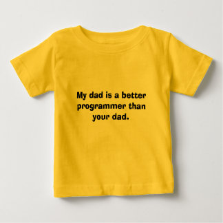 My dad is a better programmer than your dad. tee shirt