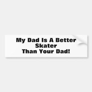 My Dad Is A Better Skater Than Your Dad Bumper Sticker