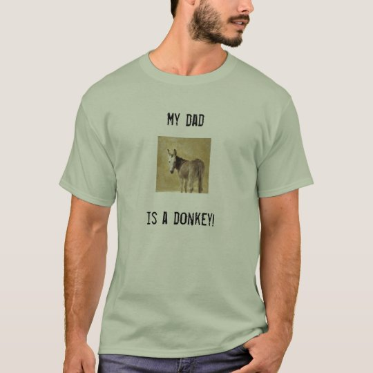 My dad is a donkey! T-Shirt