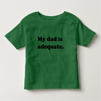 My dad is adequate - Customizable Toddler T-Shirt
