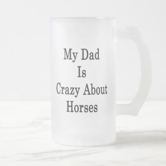 My Dad Is Crazy About Horses Mug