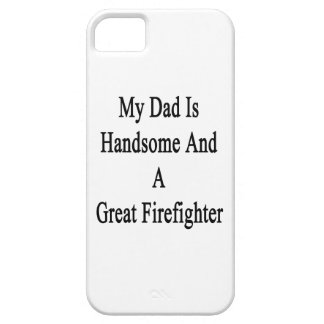 My Dad Is Handsome And A Great Firefighter iPhone 5 Covers