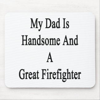 My Dad Is Handsome And A Great Firefighter Mouse Pad