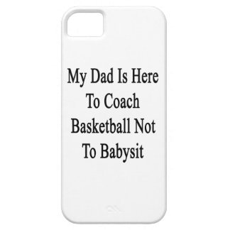 My Dad Is Here To Coach Basketball Not To Babysit. iPhone 5 Case