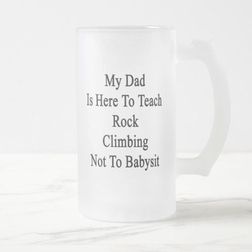 My Dad Is Here To Teach Rock Climbing Not To Babys Coffee Mug