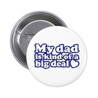 My Dad Is Kind Of A Big Deal 6 Cm Round Badge