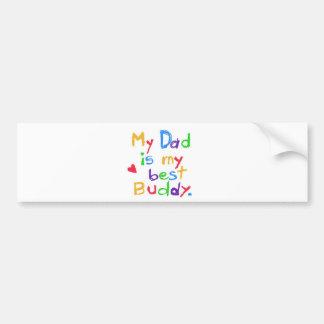 My dad is my best buddy! Happy father day! Bumper Sticker