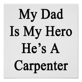 My Dad Is My Hero He's A Carpenter Poster