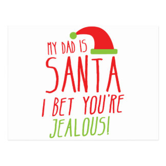 My DAD is SANTA I bet you re JEALOUS Funny Post Card