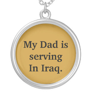 My Dad is serving In Iraq. Round Pendant Necklace