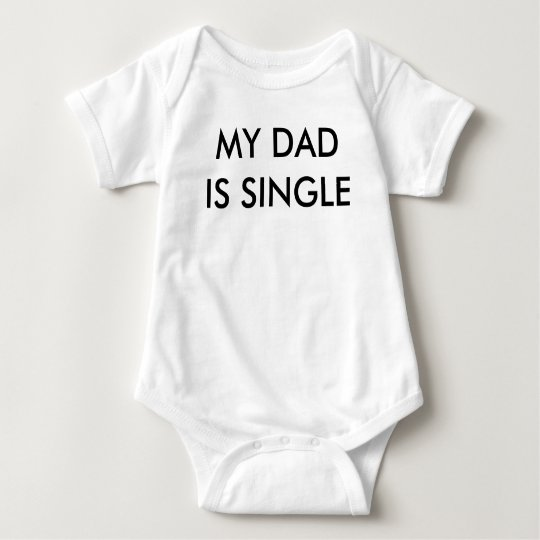 MY DAD IS SINGLE BABY BODYSUIT