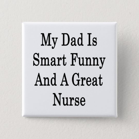 My Dad Is Smart Funny And A Great Nurse 15 Cm Square Badge
