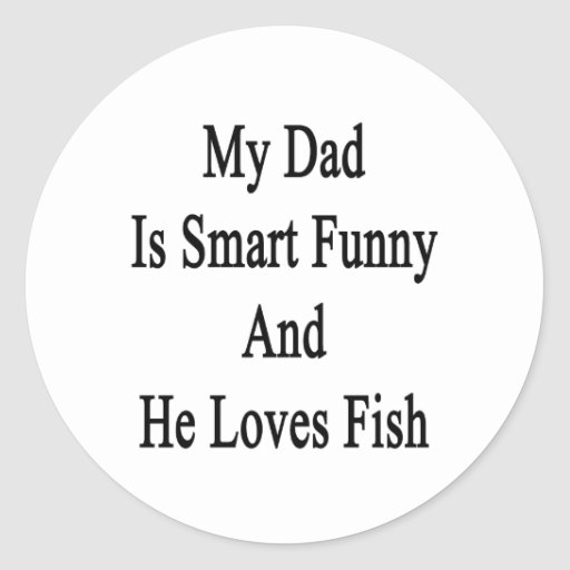 My Dad Is Smart Funny And He Loves Fish Stickers