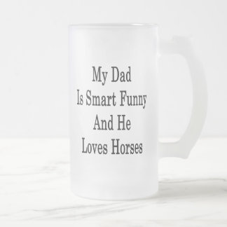 My Dad Is Smart Funny And He Loves Horses Mug