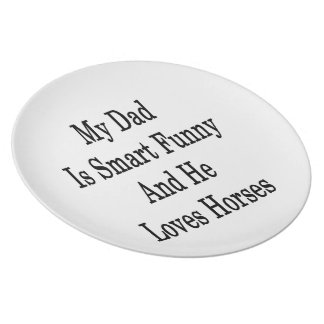 My Dad Is Smart Funny And He Loves Horses Dinner Plate