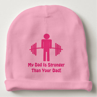 My Dad Is Stronger than Your Dad Baby Hat Baby Beanie