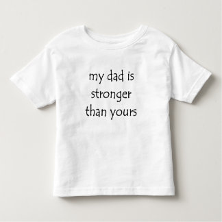 my dad is strongest toddler T-Shirt