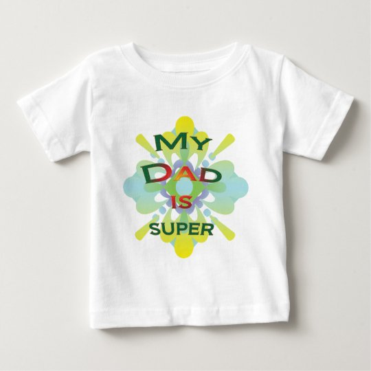 My dad is Super Baby T-Shirt