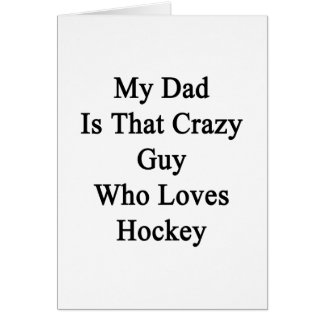 My Dad Is That Crazy Guy Who Loves Hockey Cards