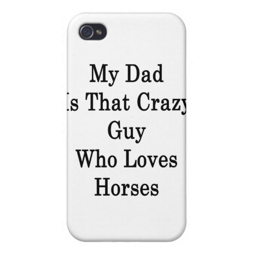 My Dad Is That Crazy Guy Who Loves Horses iPhone 4/4S Case
