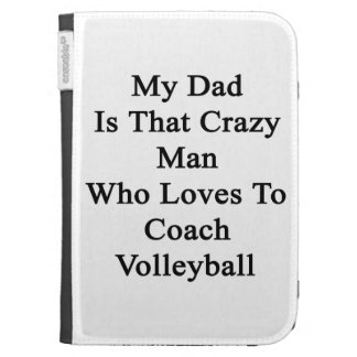 My Dad Is That Crazy Man Who Loves To Coach Volley Kindle 3G Covers