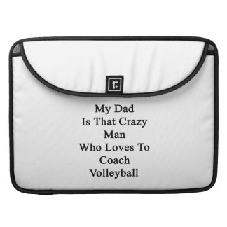 My Dad Is That Crazy Man Who Loves To Coach Volley MacBook Pro Sleeve
