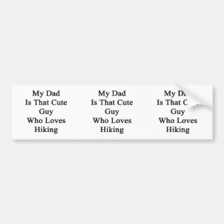 My Dad Is That Cute Guy Who Loves Hiking Car Bumper Sticker