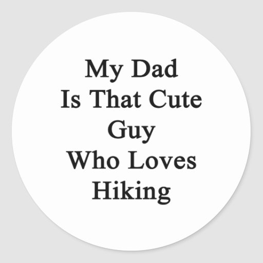 My Dad Is That Cute Guy Who Loves Hiking Round Stickers