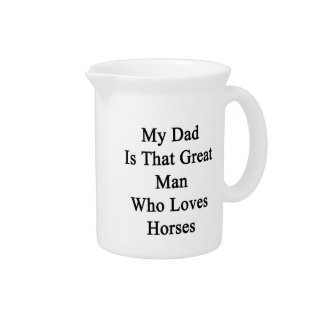 My Dad Is That Great Man Who Loves Horses Pitcher