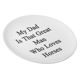 My Dad Is That Great Man Who Loves Horses Plate