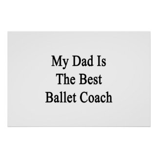 My Dad Is The Best Ballet Coach Posters