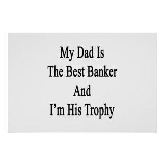 My Dad Is The Best Banker And I'm His Trophy Poster