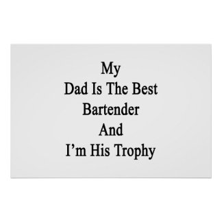 My Dad Is The Best Bartender And I'm His Trophy Poster