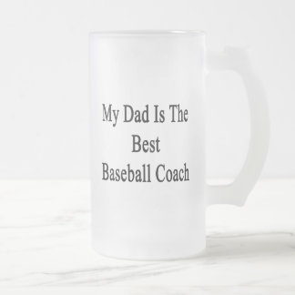 My Dad Is The Best Baseball Coach 16 Oz Frosted Glass Beer Mug
