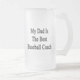 My Dad Is The Best Baseball Coach Glass Beer Mug