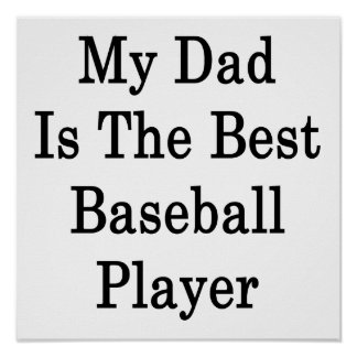 My Dad Is The Best Baseball Player Print