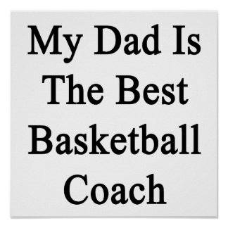 My Dad Is The Best Basketball Coach Posters