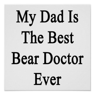 My Dad Is The Best Bear Doctor Ever Poster