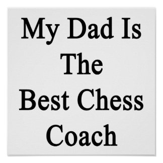 My Dad Is The Best Chess Coach Posters