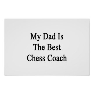 My Dad Is The Best Chess Coach Poster