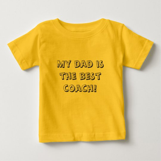 My dad is the best coach! baby T-Shirt