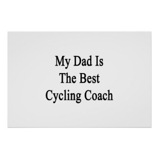 My Dad Is The Best Cycling Coach Poster