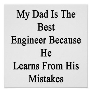 My Dad Is The Best Engineer Because He Learns From Poster