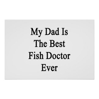 My Dad Is The Best Fish Doctor Ever Print