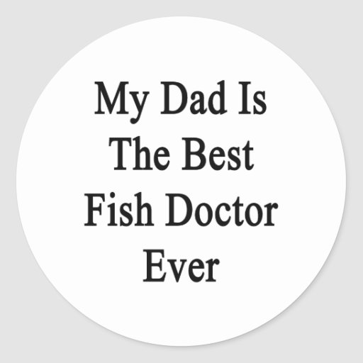 My Dad Is The Best Fish Doctor Ever Round Stickers